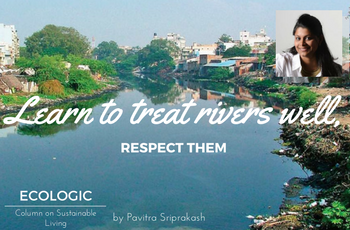 ECOLOGIC: Learn to treat rivers well, respect them