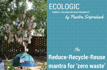 ECOLOGIC: Reduce-recycle-reuse, mantra for 'zero waste'