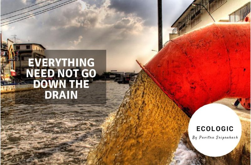 ECOLOGIC : Everything need not go down the drain